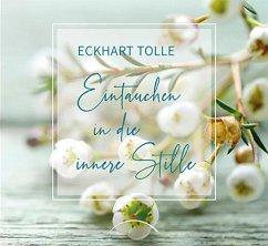 Eintauchen in die innere Stille - Tolle, Eckhart