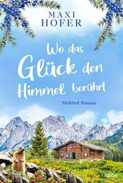 Wo das Glück den Himmel berührt (eBook, ePUB) - Hofer, Maxi