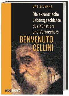 Die exzentrische Lebensgeschichte des Künstlers und Verbrechers Benvenuto Cellini - Neumahr, Uwe