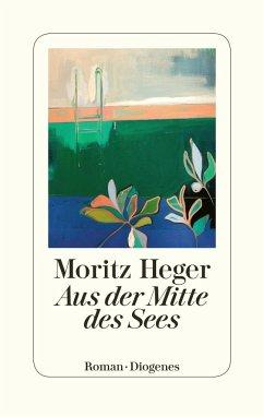 Aus der Mitte des Sees - Heger, Moritz