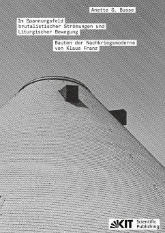 Im Spannungsfeld brutalistischer Strömungen und Liturgischer Bewegung - Bauten der Nachkriegsmoderne von Klaus Franz - Busse, Anette S.