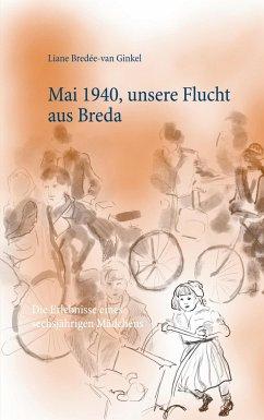 Mai 1940, unsere Flucht aus Breda - Bredée-van Ginkel, Liane