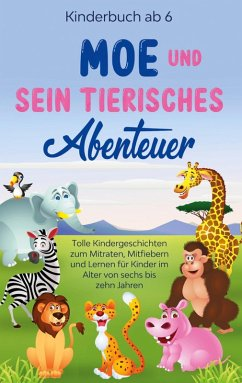 Kinderbuch ab 6 Jahren: Moe und sein tierisches Abenteuer - Tolle Kindergeschichten zum Mitraten, Mitfiebern und Lernen für Kinder im Alter von sechs bis zehn Jahren (eBook, ePUB)