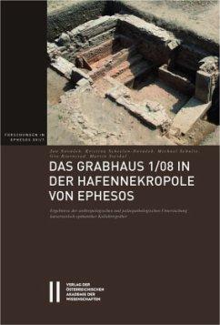 Das Grabhaus 1/08 in der Hafennekropole von Ephesos - Novácek, Jan;Scheelen-Novácek, Kristina;Schultz, Michael