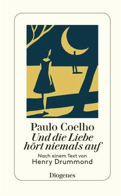 Und die Liebe hört niemals auf - Coelho, Paulo