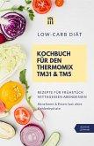 Low-Carb Diät Kochbuch für den Thermomix TM31 und TM5 Rezepte für Frühstück Mittagessen Abendessen Abnehmen und Essen fast ohne Kohlenhydrate (eBook, ePUB)