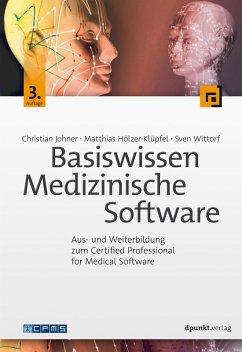 Basiswissen Medizinische Software (eBook, PDF) - Johner, Christian; Hölzer-Klüpfel, Matthias; Wittorf, Sven