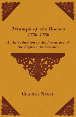 Triumph of the Rococo 1750-1780 - An Introduction to the Furniture of the Eighteenth Century (eBook, ePUB) - Nagel, Charles