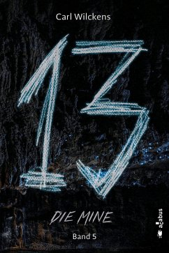 Dreizehn. Die Mine. Band 5 - Wilckens, Carl