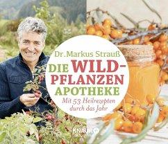 Die Wildpflanzen-Apotheke - Kalender - Strauß, Markus