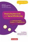 Deutschunterricht und Sprachförderung mit mehrsprachigen Kindern und Jugendlichen - Grundlagen, Unterrichtsideen und Planungsinstrumente