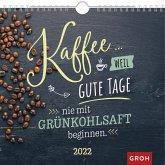 Kaffee... weil gute Tage nie mit Grünkohlsaft beginnen 2022