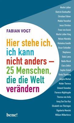 Hier stehe ich, ich kann nicht anders - 25 Menschen, die die Welt verändern - Vogt, Fabian
