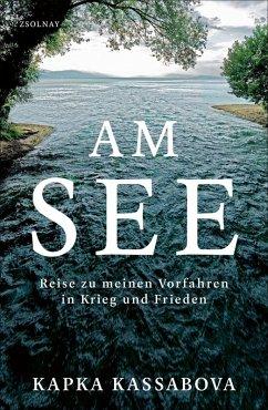 Am See (eBook, ePUB) - Kassabova, Kapka