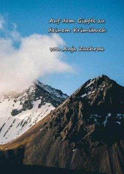 Auf dem Gipfel zu deinem Krimibuch (eBook, ePUB) - Zachrau, Anja