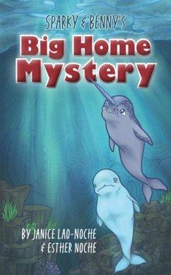 Sparky & Benny's Big Home Mystery (eBook, ePUB) - Lao-Noche, Janice; Noche, Esther