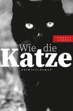 Wie die Katze (eBook, ePUB) - Löhrer, Andreas