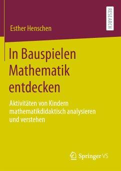 In Bauspielen Mathematik entdecken (eBook, PDF) - Henschen, Esther