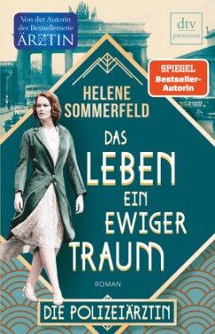 Das Leben, ein ewiger Traum / Die Polizeiärztin Bd.1 - Sommerfeld, Helene