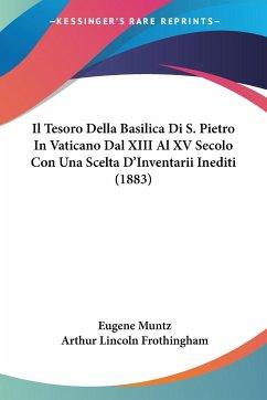 Il Tesoro Della Basilica Di S. Pietro In Vaticano Dal XIII Al XV Secolo Con Una Scelta D'Inventarii Inediti (1883)