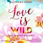 Love Is Wild – Uns gehört die Welt (Love-Is-Reihe 3) (MP3-Download)