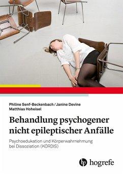Behandlung psychogener nicht epileptischer Anfälle (eBook, ePUB) - Devine, Janine; Hoheisel, Matthias; Senf-Beckenbach, Philine