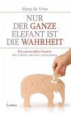 Nur der ganze Elefant ist die Wahrheit: Die universellen Gesetze des Lebens und ihre Anwendung (eBook, ePUB)