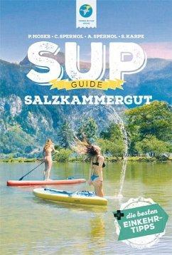 SUP-GUIDE Salzkammergut - Moser, Philipp;Steiner-Spernol, Claudia;Spernol, Andreas
