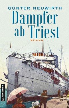 Dampfer ab Triest - Neuwirth, Günter