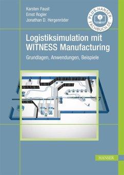Logistiksimulation mit WITNESS Manufacturing (eBook, PDF) - Faust, Karsten; Rogler, Ernst; Hergenröder, Jonathan David