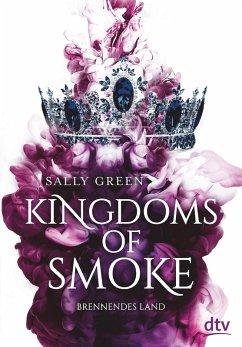 Brennendes Land / Kingdoms of Smoke Bd.3 (eBook, ePUB) - Green, Sally