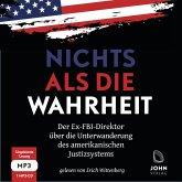 Nichts als die Wahrheit: Der Ex-FBI-Direktor über die Unterwanderung des amerikanischen Justizsystems (Der Trump-Kritike, Audio-CD