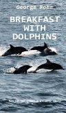 BREAKFAST WITH DOLPHINS (eBook, ePUB)