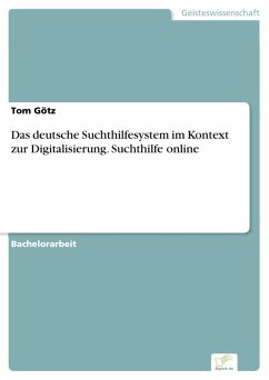 Das deutsche Suchthilfesystem im Kontext zur Digitalisierung. Suchthilfe online (eBook, PDF) - Götz, Tom