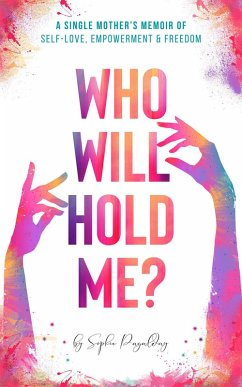 Who Will Hold Me? A Single Mother's Memoir of Self-Love, Empowerment and Freedom (eBook, ePUB) - Pagalday, Sophie