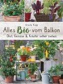 Alles Bio vom Balkon. Obst, Gemüse und Kräuter selber ziehen. (eBook, ePUB)