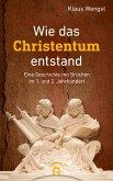 Wie das Christentum entstand (eBook, ePUB)