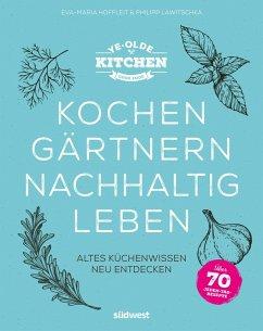 Ye Olde Kitchen - Kochen, gärtnern, nachhaltig leben (eBook, ePUB) - Hoffleit, Eva-Maria; Lawitschka, Philipp