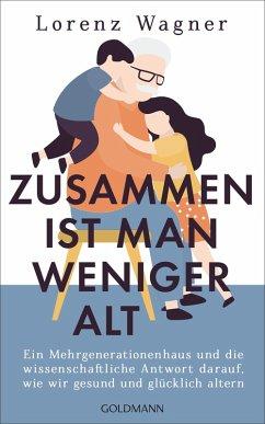 Zusammen ist man weniger alt (eBook, ePUB) - Wagner, Lorenz