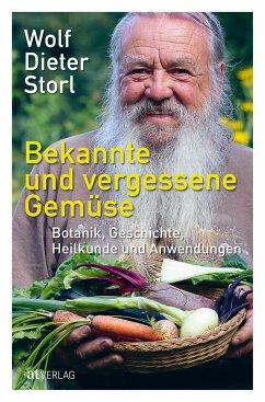 Bekannte und vergessene Gemüse - Storl, Wolf-Dieter
