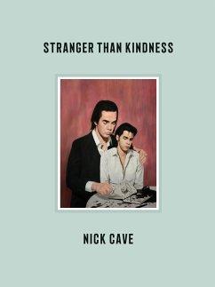 Stranger Than Kindness - Cave, Nick