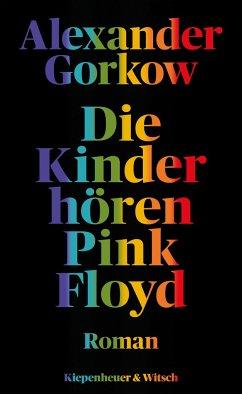 Die Kinder hören Pink Floyd - Gorkow, Alexander