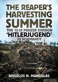 The Reaper's Harvesting Summer: The 12-SS Panzer Division 'Hitlerjugend' in Normandy: June-September 1944