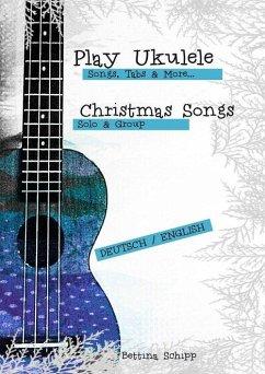 UKULELE - Songs, Tabs and More - CHRISTMAS SONGS (eBook, ePUB) - Boegl, Reynhard; Schipp, Bettina