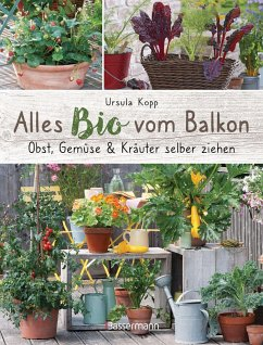Alles Bio vom Balkon. Obst, Gemüse und Kräuter selber ziehen. - Kopp, Ursula