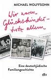 Wir waren Glückskinder - trotz allem. Eine deutsch-jüdische Familiengeschichte (eBook, ePUB)