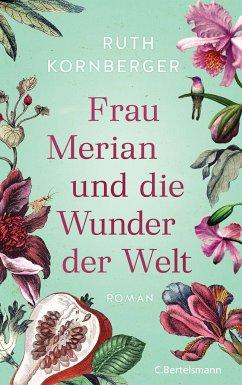 Frau Merian und die Wunder der Welt - Kornberger, Ruth