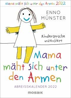 Mama mäht sich unter den Armen - Kindersprüche unzensiert. Abreißkalender 2022 - Münster, Enno
