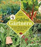 Giftfrei gärtnern. Die besten Methoden und Tipps für einen naturnahen Garten ohne Chemie. Natürliche Pflanzenschutzmittel und Dünger selbst herstellen.