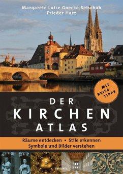 Der Kirchenatlas - Räume entdecken, Stile erkennen, Symbole und Bilder verstehen - Goecke-Seischab, Margarete Luise;Harz, Frieder
